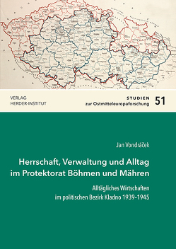 Herrschaft, Verwaltung und Alltag im Protektorat Böhmen und Mähren von Vondráček,  Jan