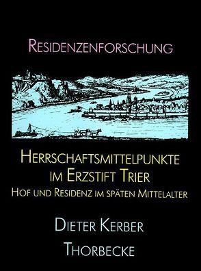 Herrschaftsmittelpunkte im Erzstift Trier von Kerber,  Dieter