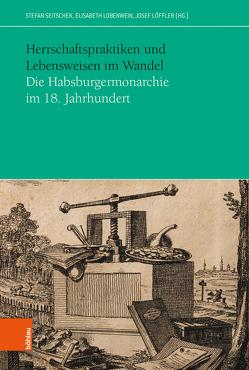 Herrschaftspraktiken und Lebensweisen im Wandel von Lobenwein,  Elisabeth, Löffler,  Josef, Seitschek,  Stefan