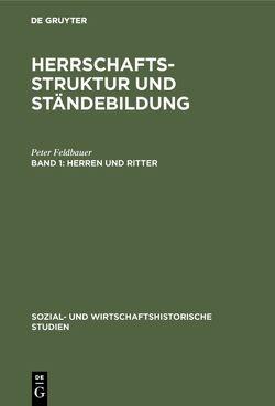Ernst Bruckmüller; Michael Mitterauer; Helmut Stradal: Herrschaftsstruktur… / Herren und Ritter von Feldbauer,  Peter, Hoffmann,  Alfred, Mitterauer,  Michael