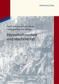 Herrschaftsverlust und Machtverfall von Hoeres,  Peter, Owzar,  Armin, Schröer,  Christina