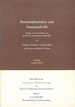 Herrschaftszeichen und Staatssymbolik. Beiträge zu ihrer Geschichte vom 3. bis zum 16. Jahrhundert von Schramm,  Percy Ernst