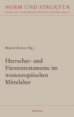 Herrscher- und Fürstentestamente im westeuropäischen Mittelalter von Kasten,  Brigitte