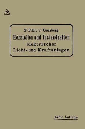 Herstellen und Instandhalten Elektrischer Licht-und Kraftanlagen von Lux,  Gottlob, Michalke,  Carl, von Gaisberg,  Siegmund Frhr
