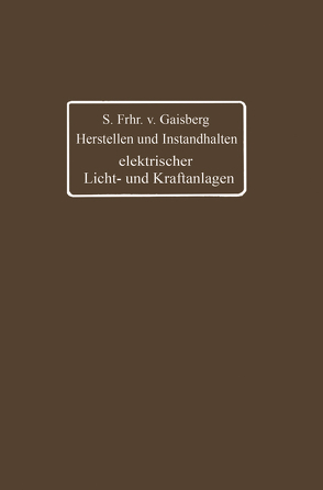 Herstellen und Instandhalten elektrischer Licht- und Kraftanlagen von Lux,  Gottlob, Michalke,  Carl, von Gaisberg,  Siegmund Frh.