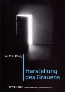 Herstellung des Grauens von König,  Jan C. L.