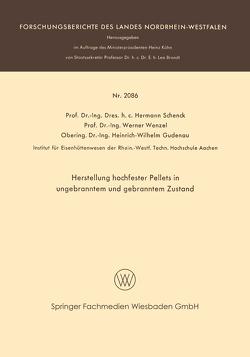 Herstellung hochfester Pellets in ungebranntem und gebranntem Zustand von Gudenau,  Heinrich-Wilbelm, Schenck,  Hermann Rudolf, Wenzel,  Werner