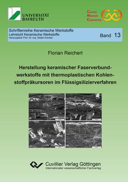 Herstellung keramischer Faserverbundwerkstoffe mit thermoplastischen Kohlenstoffpräkursoren im Flüssigsilizierverfahren (Band 13) von Reichert,  Florian