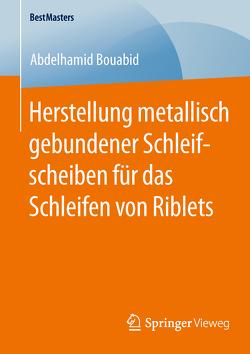 Herstellung metallisch gebundener Schleifscheiben für das Schleifen von Riblets von Bouabid,  Abdelhamid