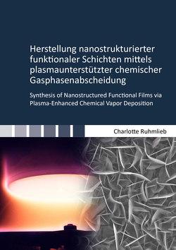 Herstellung nanostrukturierter funktionaler Schichten mittels plasmaunterstützter chemischer Gasphasenabscheidung von Ruhmlieb,  Charlotte