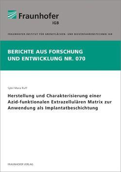 Herstellung und Charakterisierung einer Azid-funktionalen Extrazellulären Matrix zur Anwendung als Implantatbeschichtung. von Ruff,  Sybil Mara