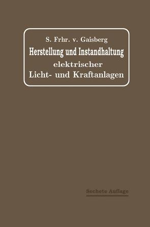 Herstellung und Instandhaltung Elektrischer Licht- und Kraftanlagen von Lux,  Gottlob, Michalke,  C., von Gaisberg,  Sigmund