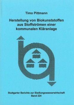 Herstellung von Biokunststoffen aus Stoffströmen einer kommunalen Kläranlage von Pittmann,  Timo