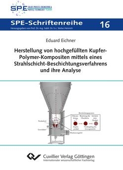 Herstellung von hochgefüllten Kupfer-Polymer- Kompositen mittels eines Strahlschicht- Beschichtungsverfahrens und ihre Analyse (Band 16) von Eichner,  Eduard