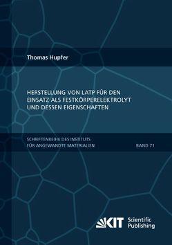 Herstellung von LATP für den Einsatz als Festkörperelektrolyt und dessen Eigenschaften von Hupfer,  Thomas