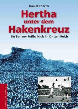 Hertha unter dem Hakenkreuz von Koerfer,  Daniel