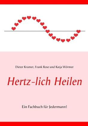 Hertz-lich Heilen von Kramer,  Dieter, Rose,  Frank, Wörmer,  Katja