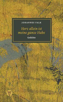 Herz allein ist meine ganze Habe von Falk,  Johannes, Steinhöfel,  Dietlind