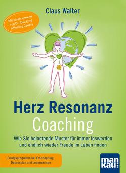 Herz-Resonanz-Coaching. Wie Sie belastende Muster für immer loswerden und endlich wieder Freude im Leben finden von Walter,  Claus