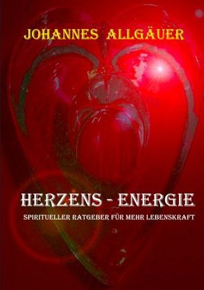 Herzens-Energie von Allgäuer,  Johannes