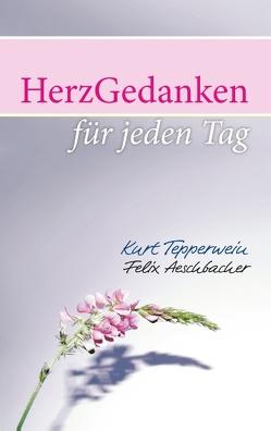 HerzGedanken für den Tag von Aeschbacher,  Felix, Tepperwein,  Kurt