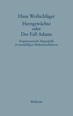 Herzgewächse oder Der Fall Adams von Wollschläger,  Hans, Wollschläger,  Monika
