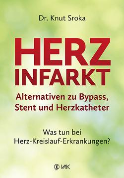 Herzinfarkt – Alternativen zu Bypass, Stent und Herzkatheter von Sroka,  Knut