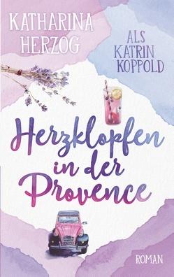 Herzklopfen in der Provence von Herzog,  Katharina, Koppold,  Katrin