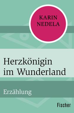 Herzkönigin im Wunderland von Nedela,  Karin