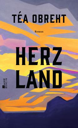 Herzland von Obreht,  Téa, Robben,  Bernhard