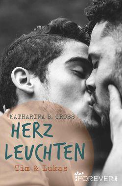 Herzleuchten von Gross,  Katharina B.