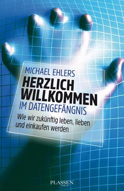 Herzlich willkommen im Datengefängnis von Ehlers,  Michael