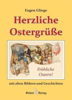 Herzliche Ostergrüße mit alten Bildern und Geschichten von Gliege,  Eugen, Gliege,  Eugen & Constanze, Pressezeichner GbR Gliege,  Eugen & Constanze