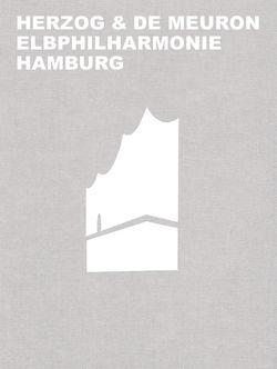Herzog & de Meuron Elbphilharmonie Hamburg von Herzog & de Meuron Basel Ltd., Mack,  Gerhard