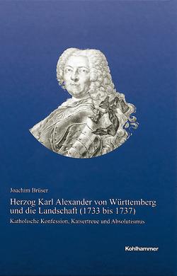 Herzog Karl Alexander von Württemberg und die Landschaft (1733 bis 1737) von Brüser,  Joachim