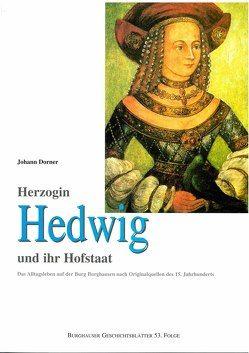 Herzogin Hedwig und ihr Hofstaat von Bayern,  Franz von, Dorner,  Johann, Kendlinger,  Ulla, Kozlowska,  Jolanta R, Schröck,  Alfons, Schuder,  Angelika, Steindl,  Hans