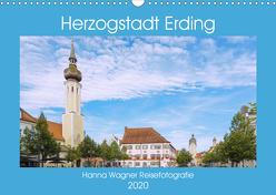 Herzogstadt Erding (Wandkalender 2020 DIN A3 quer) von Wagner,  Hanna