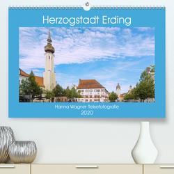 Herzogstadt Erding (Premium, hochwertiger DIN A2 Wandkalender 2020, Kunstdruck in Hochglanz) von Wagner,  Hanna