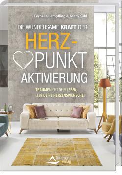 Die wundersame Kraft der Herzpunkt-Aktivierung von Hempfling,  Cornelia, Kühl,  Adam
