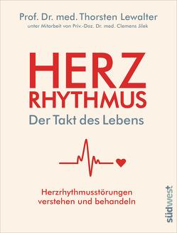 Herzrhythmus – Der Takt des Lebens. Herzrhythmusstörungen verstehen und behandeln von Jilek,  Clemens, Lewalter,  Thorsten