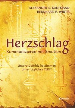 HERZSCHLAG – Kommunizieren mit Emotion! von Kaufmann,  Alexander S., Wirth,  Bernhard P.