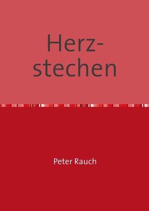 Herzstechen von Rauch Autor,  Peter