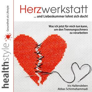 Herzwerkstatt … und Liebeskummer lohnt sich doch! von Hallensleben,  Iris, Schirmohammadi,  Abbas