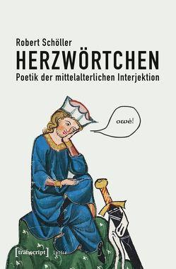 Herzwörtchen – Poetik der mittelalterlichen Interjektion von Schöller,  Robert