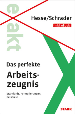 Hesse/Schrader: EXAKT – Das perfekte Arbeitszeugnis + eBook von Hesse,  Jürgen, Schrader,  Hans Christian