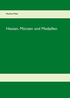Hessen. Münzen und Medaillen von Miller,  Manfred