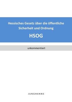 Hessisches Gesetz über die öffentliche Sicherheit und Ordnung (HSOG) von Junghanns,  Lars