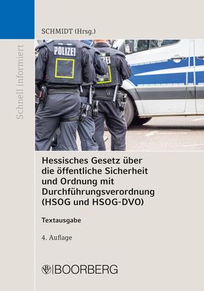 Hessisches Gesetz über die öffentliche Sicherheit und Ordnung mit Durchführungsverordnung (HSOG und HSOG-DVO) von Schmidt,  Peter