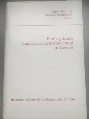 Hessisches Jahrbuch für Landesgeschichte / 50 Jahre Landesgeschichtsforschung in Hessen von Reuling,  Ulrich, Speitkamp,  Winfried