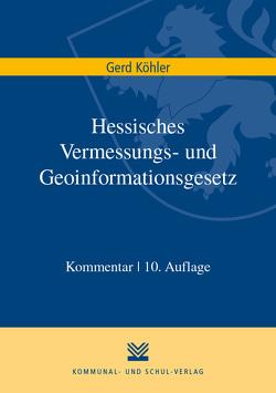 Hessisches Vermessungs- und Geoinformationsgesetz von Köhler,  Gerd